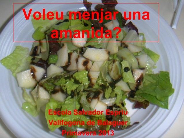 Voleu menjar unaamanida?Escola Salvador EspriuVallfogona de BalaguerPrimavera 2013