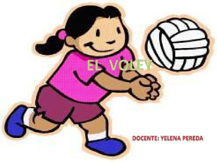 EL  VOLEY<br />DOCENTE: YELENA PEREDA<br />