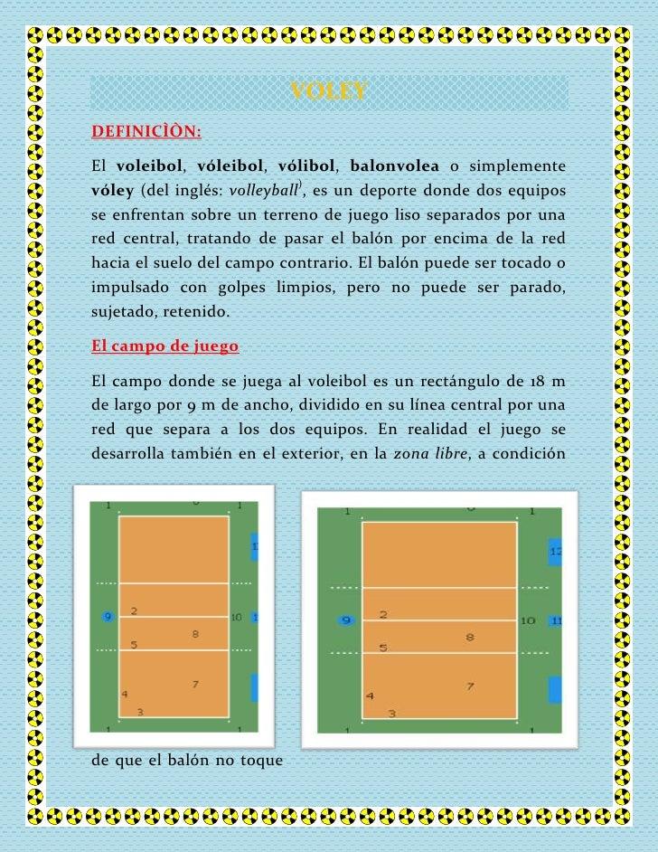 VOLEY<br />DEFINICÌÒN: <br />El voleibol, vóleibol, vólibol, balonvolea o simplemente vóley (del inglés: volleyball), es u...