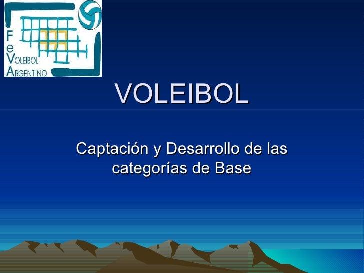 VOLEIBOL Captación y Desarrollo de las categorías de Base