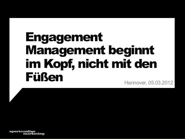 Engagement Management beginnt im Kopf, nicht mit den Füßen Hannover, 05.03.2012