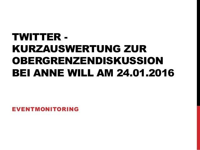 TWITTER - KURZAUSWERTUNG ZUR OBERGRENZENDISKUSSION BEI ANNE WILL AM 24.01.2016 EVENTMONITORING