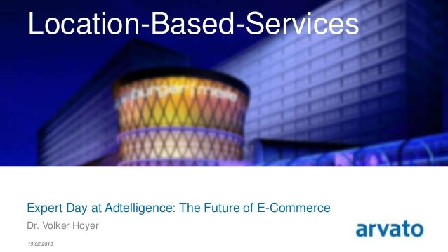 Location-Based-ServicesExpert Day at Adtelligence: The Future of E-CommerceDr. Volker Hoyer19.02.20131 | Mobile and Locati...