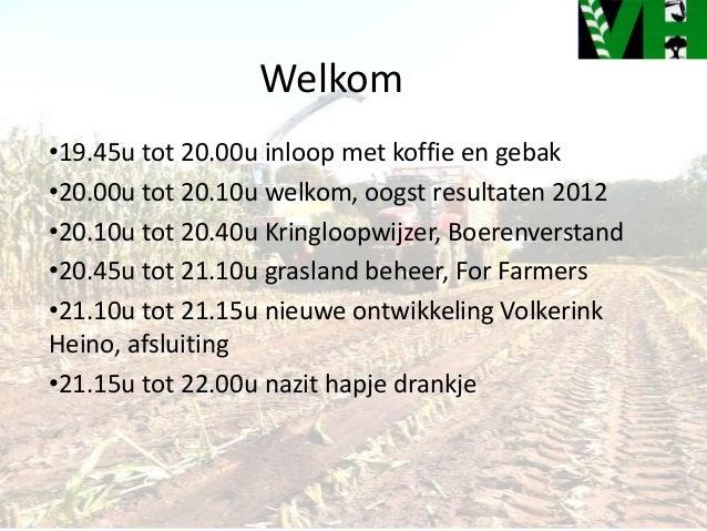 Welkom •19.45u tot 20.00u inloop met koffie en gebak •20.00u tot 20.10u welkom, oogst resultaten 2012 •20.10u tot 20.40u K...