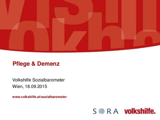 Pflege & Demenz Volkshilfe Sozialbarometer Wien, 18.09.2015 www.volkshilfe.at/sozialbarometer
