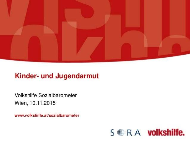 Kinder- und Jugendarmut Volkshilfe Sozialbarometer Wien, 10.11.2015 www.volkshilfe.at/sozialbarometer