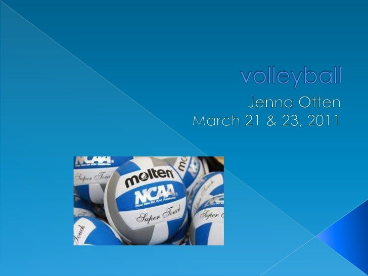 volleyball<br />Jenna Otten<br />March 21 & 23, 2011<br />