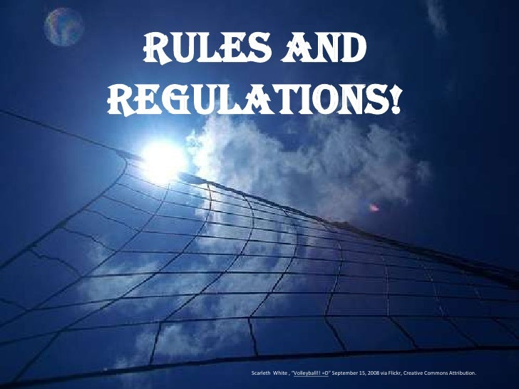 "Rules andRegulations!     Scarleth White , ""Volleyball!! =D"" September 15, 2008 via Flickr, Creative Commons Attribution."