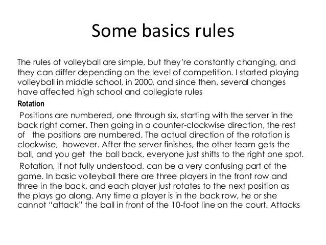 volleyball rules regulations In the volleyball manual online or through the ohsaa website regulations ohsaa volleyball regulations - 2016-17 30 30 sporting conduct the rules as printed in the nfhs edition 2016-2017 volleyball rules book will apply in all matches involving ohsaa member schools.
