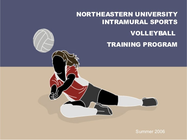 NORTHEASTERN UNIVERSITY INTRAMURAL SPORTS VOLLEYBALL  TRAINING PROGRAM Summer 2006