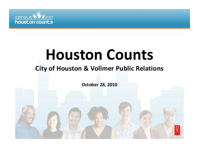 Houston Counts City of Houston & Vollmer Public RelationsCity of Houston & Vollmer Public Relations October 28, 2010,