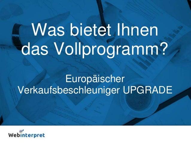 Was bietet Ihnen das Vollprogramm? Europäischer Verkaufsbeschleuniger UPGRADE