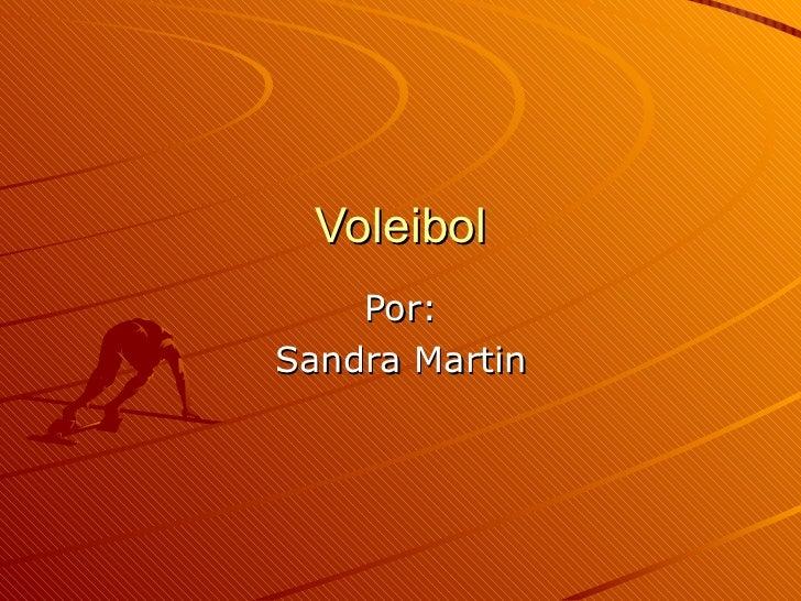 Voleibol Por: Sandra Martin