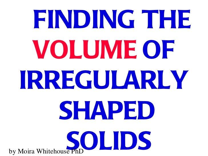 Vol of irregularly shaped objets (teach)