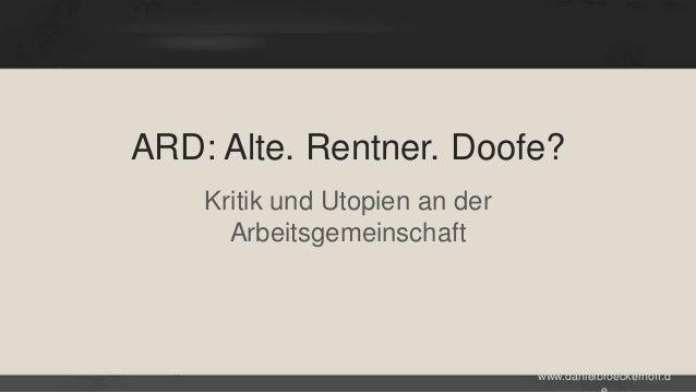 ARD: Alte. Rentner. Doofe? Kritik und Utopien an der Arbeitsgemeinschaft  www.danielbroeckerhoff.d