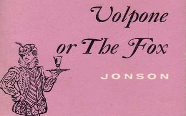 the character of volpone The character names evoke the beast fable of the  ox who feigned death:  volpone is the fox, and voltore, corbaccio, and corvino  j • • are the carrion- eating.