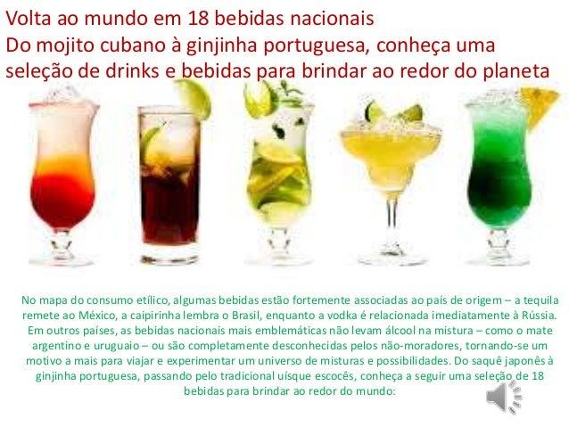 Volta ao mundo em 18 bebidas nacionais Do mojito cubano à ginjinha portuguesa, conheça uma seleção de drinks e bebidas par...