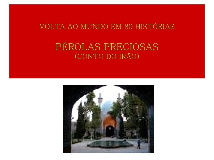 VOLTA AO MUNDO EM 80       HISTÓRIAS   PÉROLAS PRECIOSAS   (CONTO DO IRÃO)
