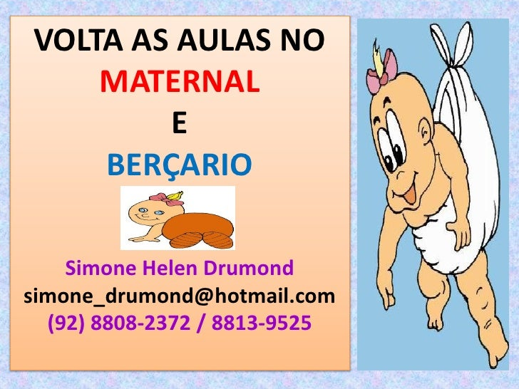 VOLTA AS AULAS NO     MATERNAL         E     BERÇARIO      Simone Helen Drumond simone_drumond@hotmail.com   (92) 8808-237...