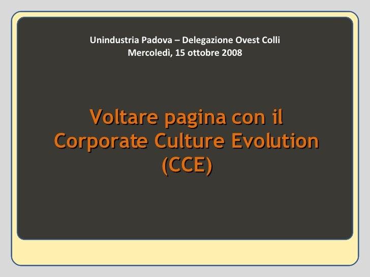 Unindustria Padova – Delegazione Ovest Colli Mercoledì, 15 ottobre 2008 Voltare pagina con il Corporate Culture Evolution ...