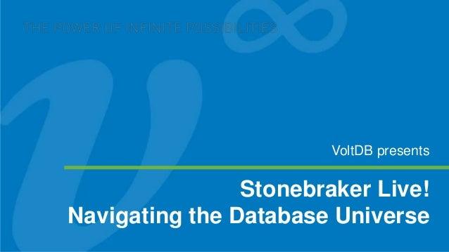 VoltDB presents                Stonebraker Live!Navigating the Database Universe
