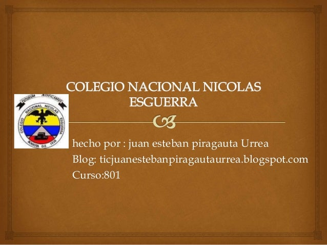 hecho por : juan esteban piragauta Urrea Blog: ticjuanestebanpiragautaurrea.blogspot.com Curso:801