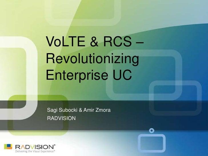 VoLTE & RCS –RevolutionizingEnterprise UCSagi Subocki & Amir ZmoraRADVISION