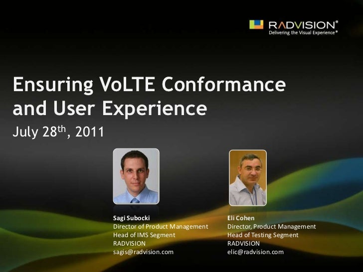 Ensuring VoLTE Conformance and User Experience<br />July 28th, 2011<br />Sagi Subocki<br />Director of Product Management<...
