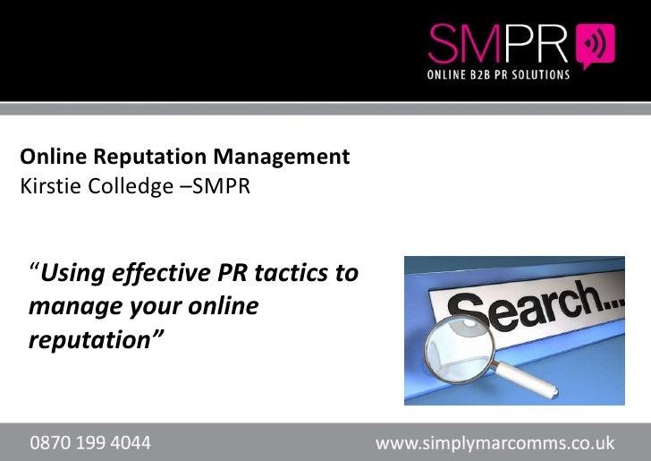 "Online Reputation ManagementKirstie Colledge –SMPR    Header here or text        Header here or text""Using effective PR ta..."