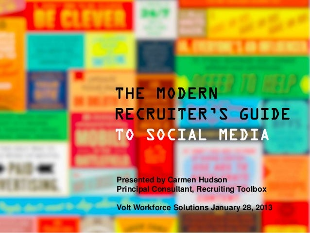 THE MODERNRECRUITER'S GUIDETO SOCIAL MEDIAPresented by Carmen HudsonPrincipal Consultant, Recruiting ToolboxVolt Workforce...