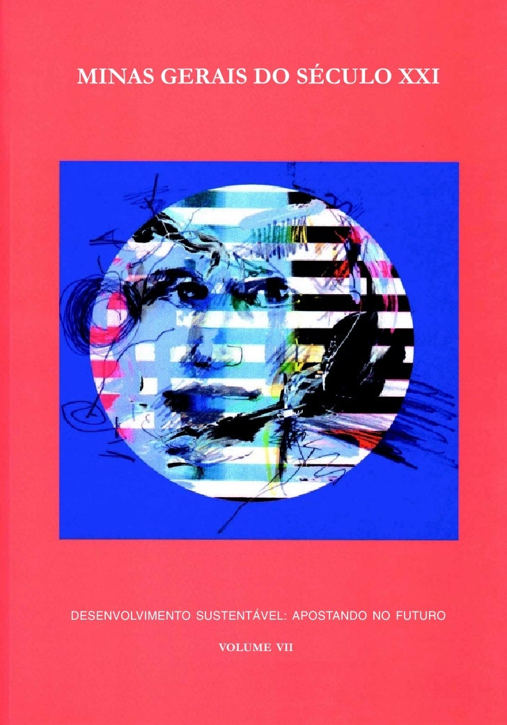 MINAS GERAIS DO SÉCULO XXI     DESENVOLVIMENTO SUSTENTÁVEL: APOSTANDO NO FUTURO                    VOLUME VII