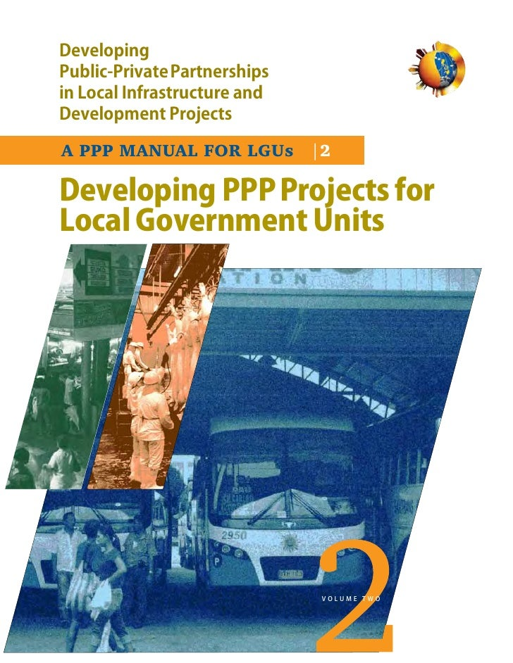 DevelopingPublic-PrivatePartnershipsin Local Infrastructure andDevelopment ProjectsA PPP MANUAL FOR LGUs |2Developing PPP ...