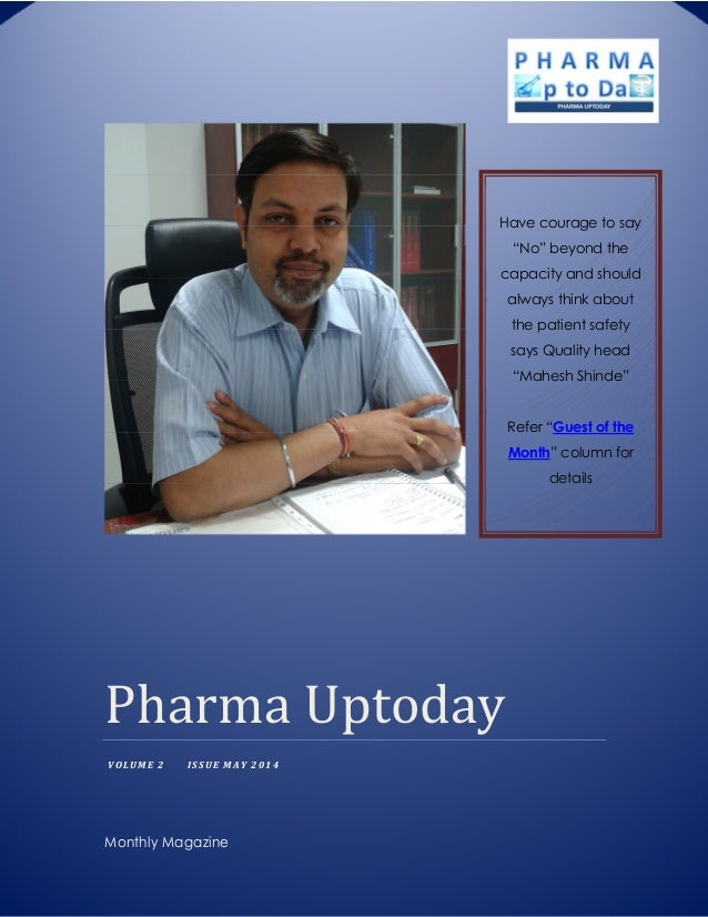 "Pharma	Uptoday	 VOLUME 2 ISSUE MAY 2014 Monthly Magazine Have courage to say ""No"" beyond the capacity and should always th..."