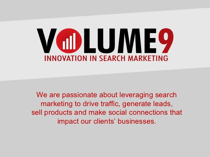 We are passionate about leveraging search   marketing to drive traffic, generate leads,sell products and make social conne...