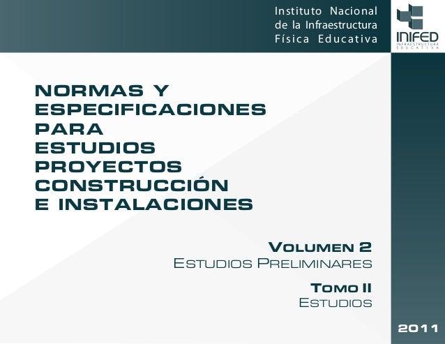 Instituto Nacional de la Infraestructura Física Educativa 2011 NORMAS Y ESPECIFICACIONES PARA ESTUDIOS PROYECTOS CONSTRUCC...