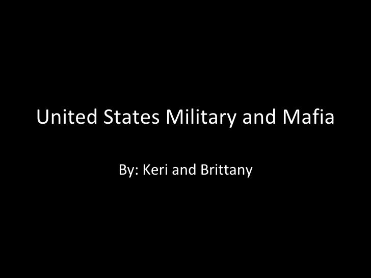 United States Military and Mafia By: Keri and Brittany