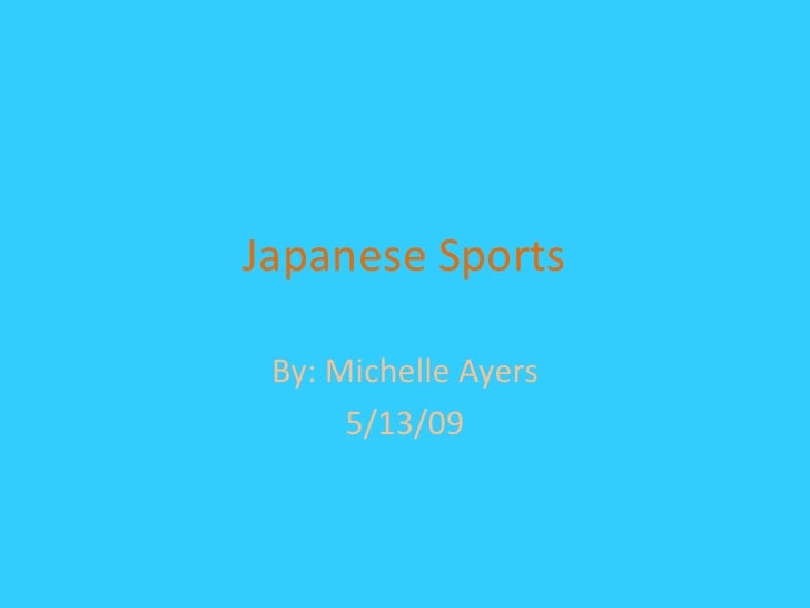Japanese Sports   By: Michelle Ayers       5/13/09