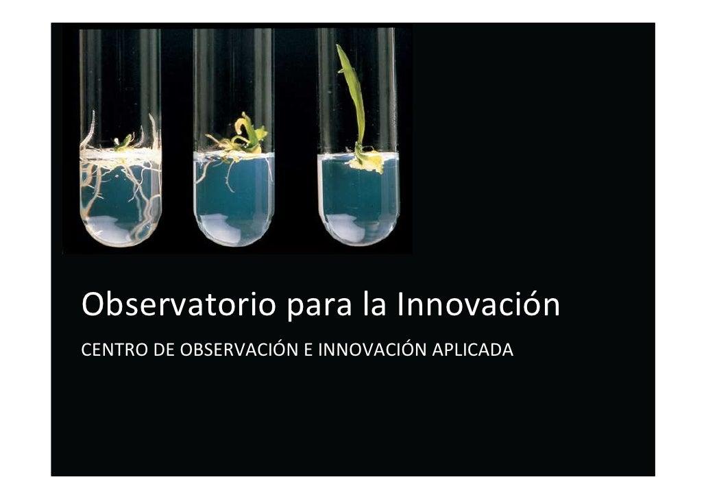 Observatorio para la Innovación CENTRO DE OBSERVACIÓN E INNOVACIÓN APLICADA