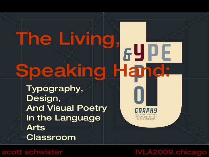 The Living,  Speaking Hand: Typography, Design, And Visual Poetry In the Language Arts Classroom IVLA2009.chicago scott sc...