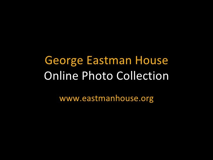 George Eastman House Online Photo Collection www.eastmanhouse.org