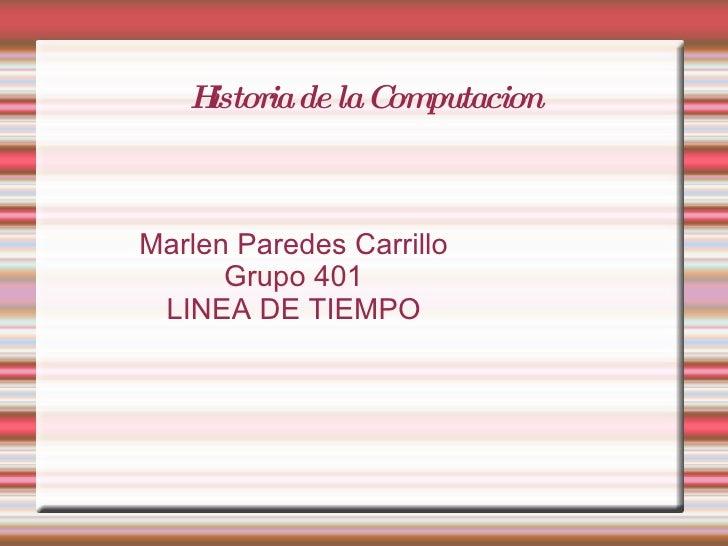 Historia de la Computacion Marlen Paredes Carrillo Grupo 401 LINEA DE TIEMPO