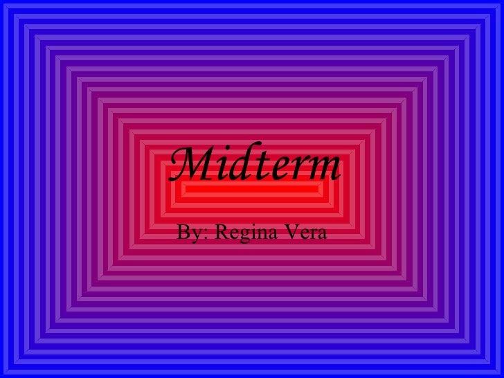 Midterm By: Regina Vera