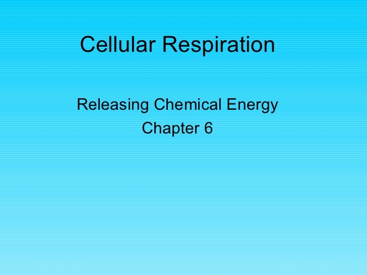 Cellular RespirationReleasing Chemical Energy        Chapter 6