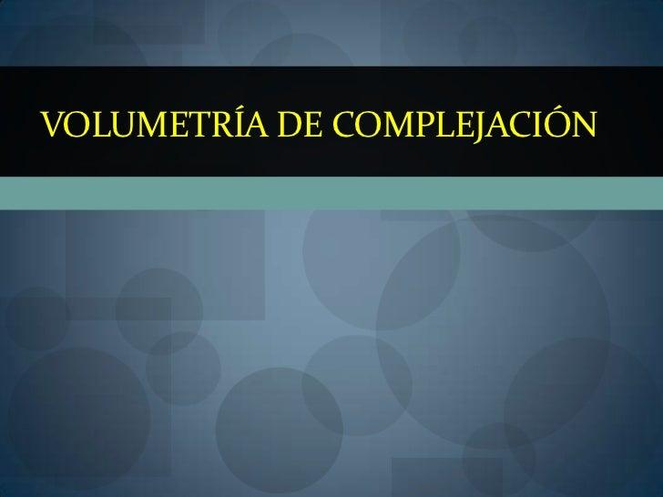 VOLUMETRÍA DE COMPLEJACIÓN<br />