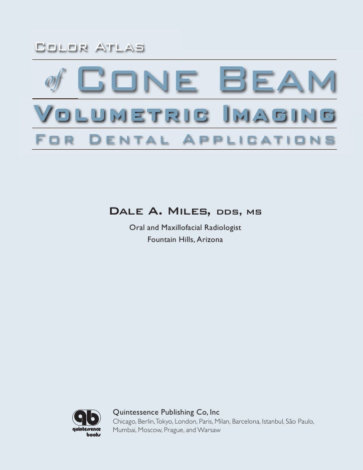 Color Atlas   of  Cone Beam Vo l u m e t r i c Im a g in g F o r D e n ta l A p p l i c at i o n s             Dale A. Mil...