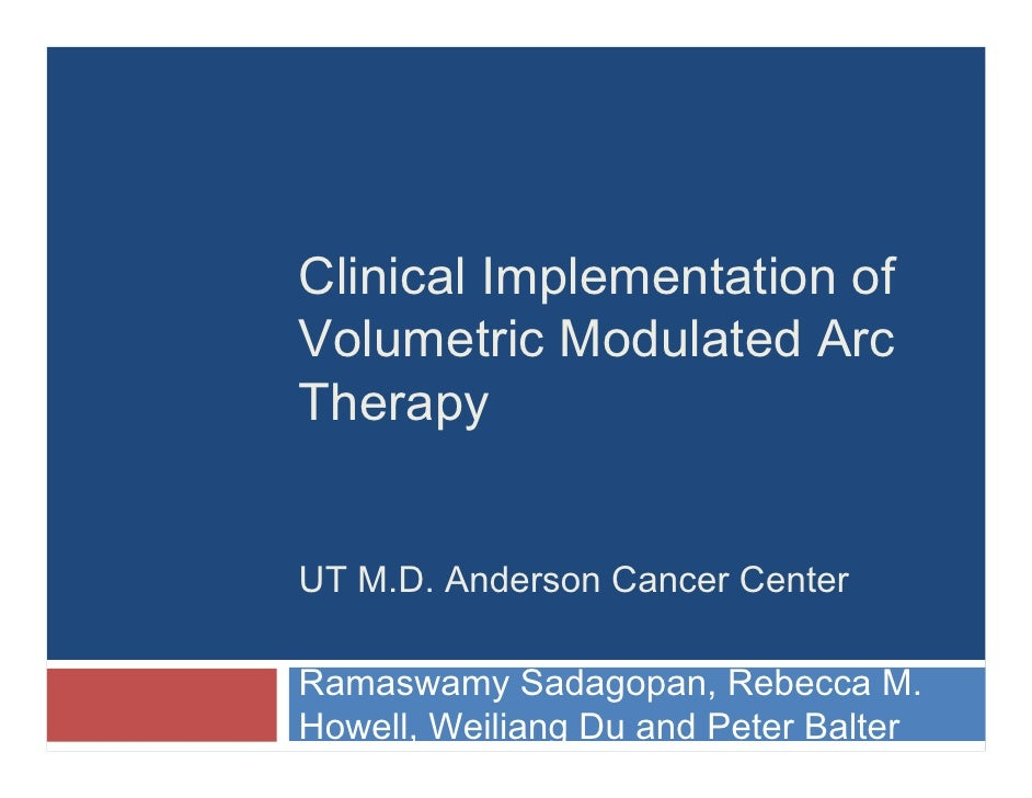 Clinical Implementation of Volumetric Modulated Arc Therapy   UT M.D. Anderson Cancer Center  Ramaswamy Sadagopan, Rebecca...