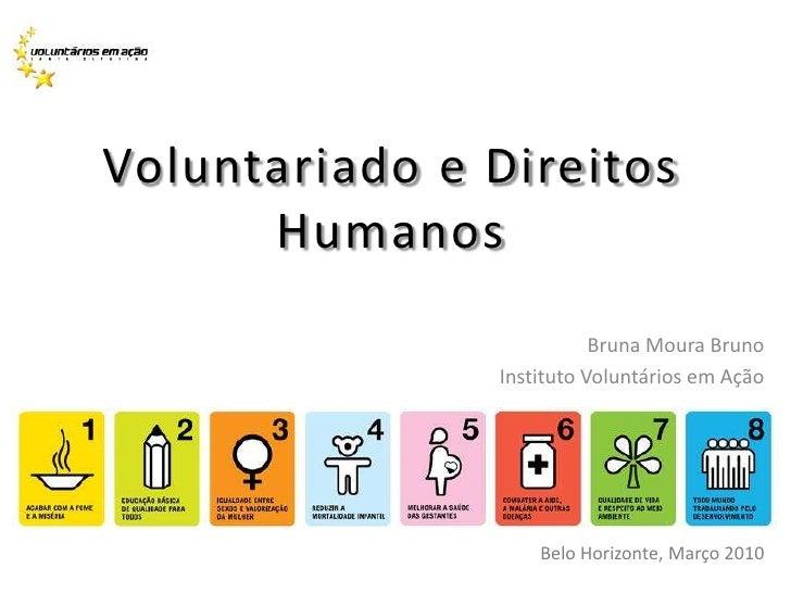 Voluntariado e Direitos Humanos<br />Bruna Moura Bruno<br />Instituto Voluntários em Ação<br />Belo Horizonte, Março 2010<...