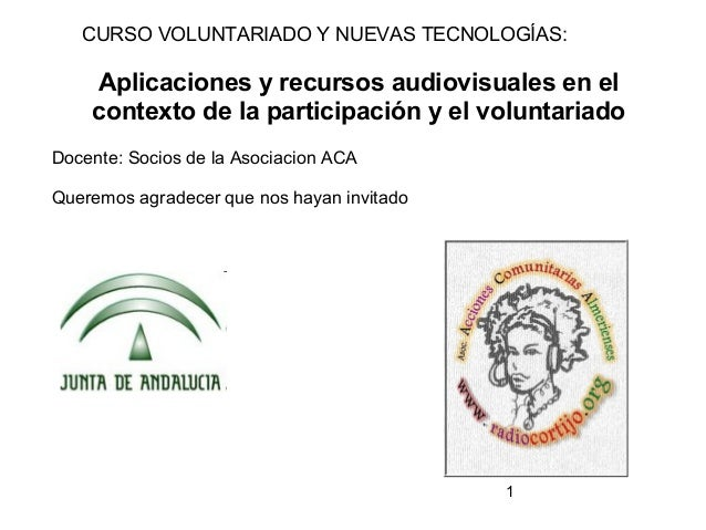 1 CURSO VOLUNTARIADO Y NUEVAS TECNOLOGÍAS: Aplicaciones y recursos audiovisuales en el contexto de la participación y el v...