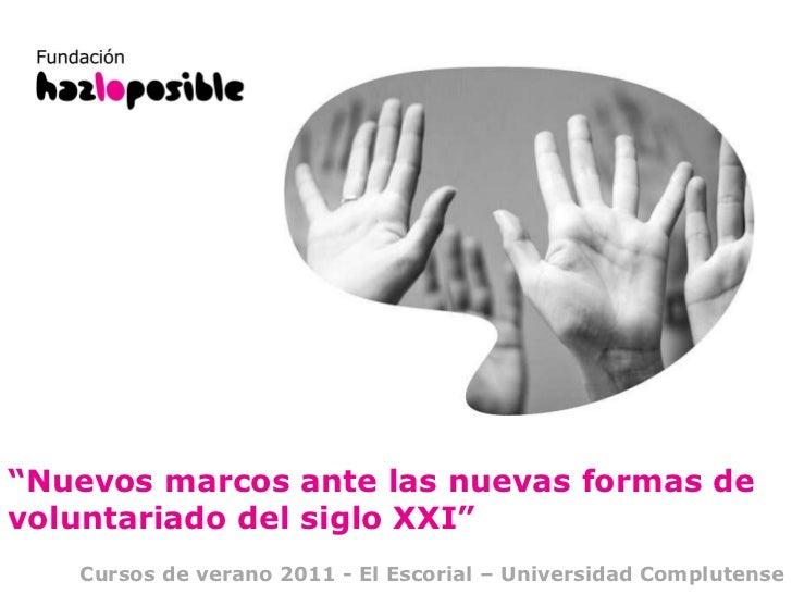 """"""" Nuevos marcos ante las nuevas formas de voluntariado del siglo XXI"""" Cursos de verano 2011 - El Escorial – Universidad Co..."""