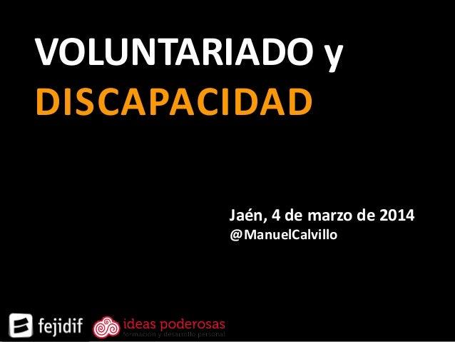 VOLUNTARIADO y DISCAPACIDAD Jaén, 4 de marzo de 2014 @ManuelCalvillo